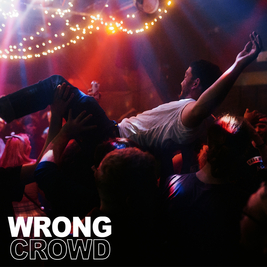 Wrong Crowd - Freshers Special