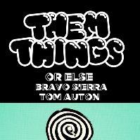 IT: Them Things, Or Else, Bravo Sierra, Tom Auton & Molly Cheek