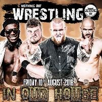 Nothing But Wrestling presents: IN OUR HOUSE