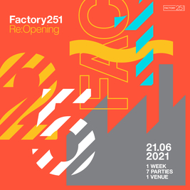Factory 251:Reopening Friday