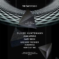 THE PLAYGROUND pres OLIVER HUNTEMANN + JUAN ATKINS + GARY BECK +