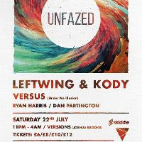 Unfazed Presents w/ Leftwing & Kody, Versus + more