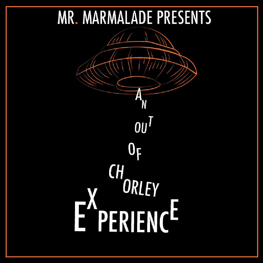 Mr. Marmalade Presents: An out of Chorley experience.