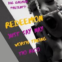 Redeemon, Just Say Nay, Worth Taking, Tio Rico **Free Entry** @
