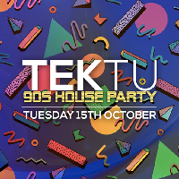 Tektu : 90s House Party 15/10