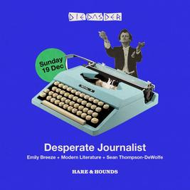 DIE DAS DER present Desperate Journalist + Emily Breeze