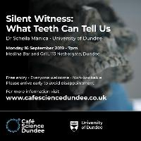 Café Science Dundee: Silent Witness – What Teeth Can Tell Us