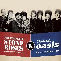 Definitely Oasis Vs The Complete Stone Roses