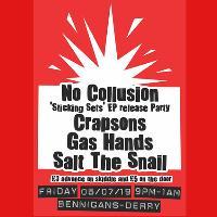No Collusion (EP Launch)/Crapsons/Gas Hands/Salt The Snail