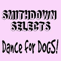 Smithdown Selects: Dance For Dogs!