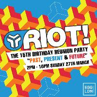 RIOT! The 15th Birthday Reunion Party