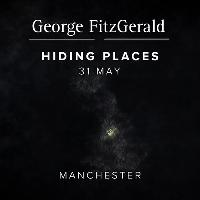 GEORGE FITZGERALD presents HIDING PLACES // Manchester