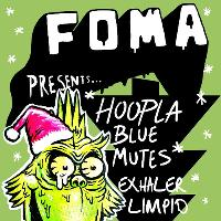 FOMA Festive Party! Hoopla Blue, Mutes, Exhaler, Limpid
