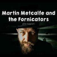 Martin Metcalfe and the Fornicators