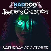 Bad Dog presents JEEPERS CREEPERS