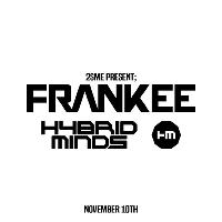 2SME Presents; Frankee & Hybrid Minds + Support!