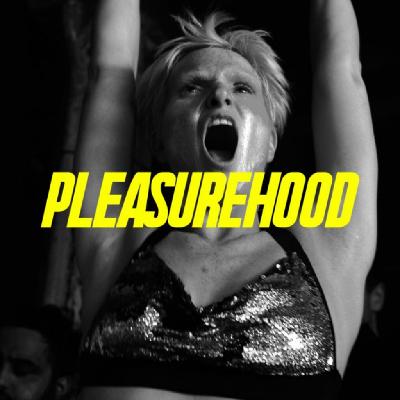 Pleasurehood - Every Saturday at XOYO