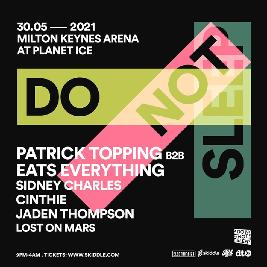 Do Not Sleep | Patrick Topping B2B Eats Everything Tickets | MK Arena At Planet Ice Milton Keynes  | Sun 30th May 2021 Lineup