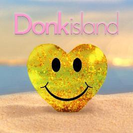 Donk Island w/Ben Suff Donk, DJ Fingerblast + loads more!