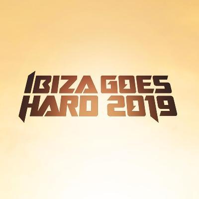 Ibiza Goes Hard 2019 - The Final Destination