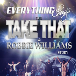 Everything Changes - The Take That & Robbie Williams Story