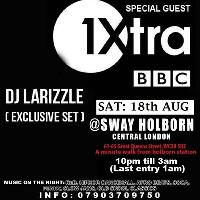 Sat: 18th AUG. Bbc1 xtra dj larizzle live @ Sway. Central london
