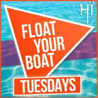 FLOAT YOUR BOAT Tuesdays- The boat that gets you Hï