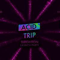 ACID TRIP - Brighton Launch