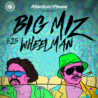 Attention//Please Presents: Big Miz b2b Wheelman