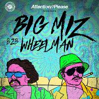 Attention//Please Presents: Big Miz b2b Wheelman