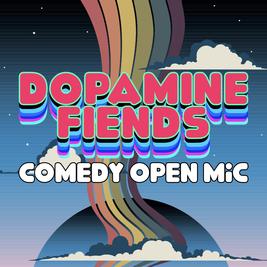 Dopamine Fiends Comedy Open Mic