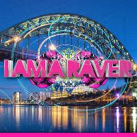 I Am A Raver Newcastle