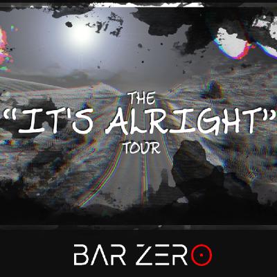 The 'It's Alright' Tour - Bar Zero