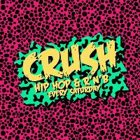 CRUSH: HIP HOP & RNB EVERY SATURDAY