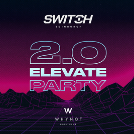 SWITCH Presents: 2.0 Elevate Party