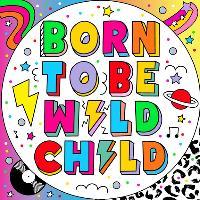 Born To Be Wild Child
