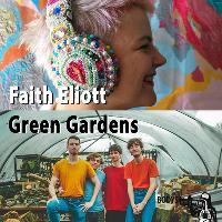 Bodys presents: Faith Eliott + Green Gardens