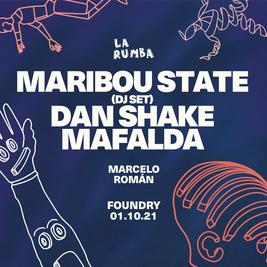 La Rumba: Maribou State (DJ Set), Dan Shake, Mafalda