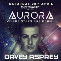 UK Trance Society Presents Aurora w/ Davey Asprey