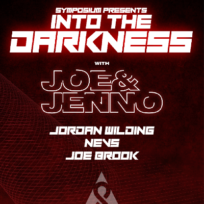 Symposium Presents Into The Darkness With Joe & Jenno