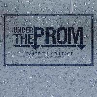 UNDER THE PROM 18 AND UNDER