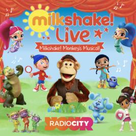 Milkshake! Live - Milkshake Monkeys Musical with Radio City
