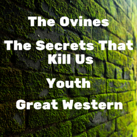 The Ovines, The Secrets That Kill Us, Youth, Great Western