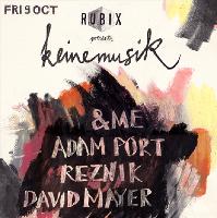 RUBIX presents Keinemusik w/ &ME, Adam Port, Reznik, David Mayer