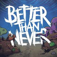 Better Than Never - The Final Show
