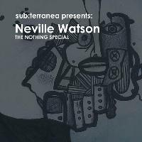 Sub:terranea Presents Neville Watson (The Nothing Special)