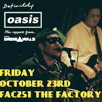 Definitely  Oasis and The Indieannas @ FAC251 Manchester