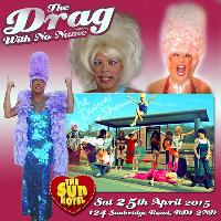 The Drag With No Name Live at The Sun Sat April 25th!