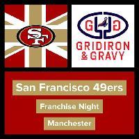 Gridiron & Gravy // San Francisco 49ers: 49er Faithful UK