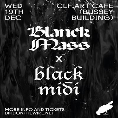 Botw: Blanck Mass X Black Midi | CLF Art Cafe London | Wed 19th
